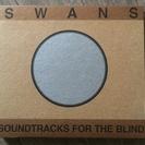 Swans「Soundtracks for Blind」